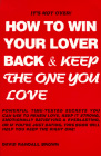 How to Win Your Lover Back & Keep the One You Love